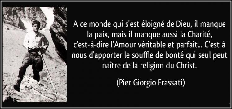 Quote a ce monde qui s est eloigne de dieu il manque la paix mais il manque aussi la charite pier giorgio frassati 170836
